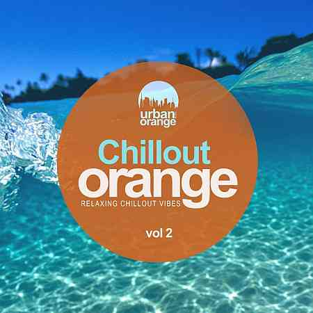 Chillout Orange, vol. 2: Relaxing Chillout Vibes (2020) торрент