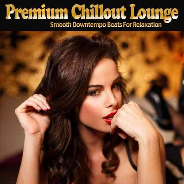 Premium Chillout Lounge [Smooth Downtempo Beats for Relaxation] (2021) торрент