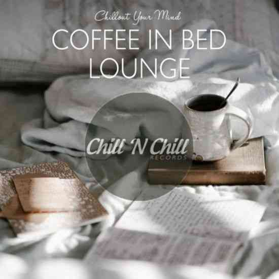 Coffee In Bed Lounge - Chillout Your Mind (2021) торрент